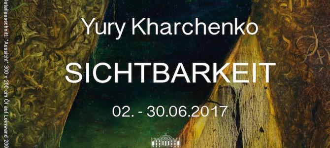 Yury Kharchenko – SICHTBARKEIT | Vernissage am 02. Juni 2017 um 19:00 Uhr